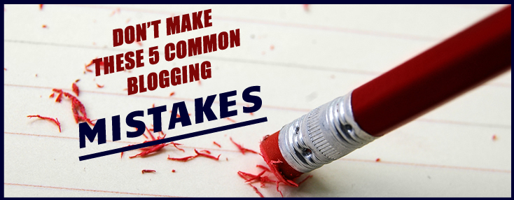 5 Common Mistakes New Bloggers Make