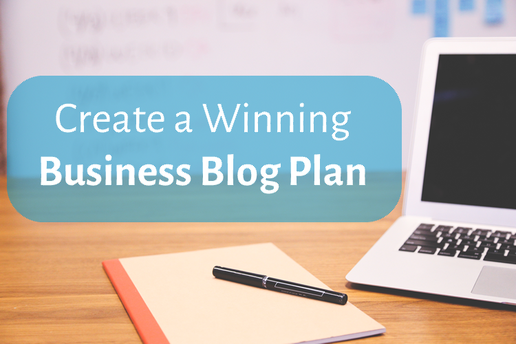 7 Tips to Create a Winning Business Blog Plan