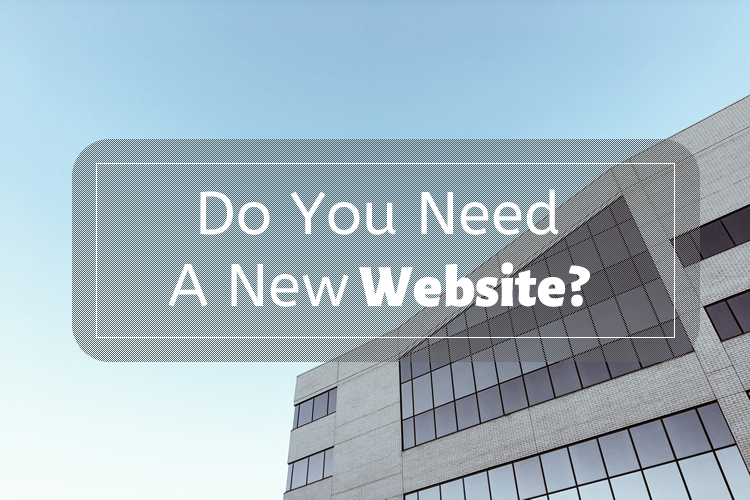 Do you need a New Business Website? Here's How to Tell