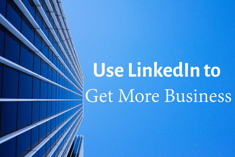 5 Ways to Use LinkedIn to Get More Business