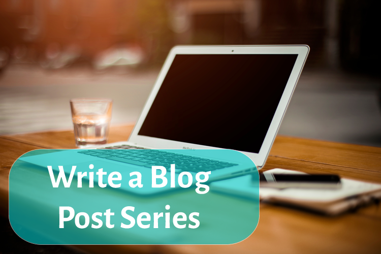 Why (and How!) You Should Write Blog Post Series